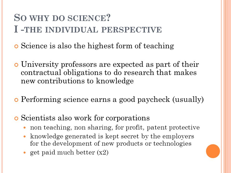 W HY DO S CIENCE .II -T HE S OCIETAL P ERSPECTIVE The smarter the society the better it is….
