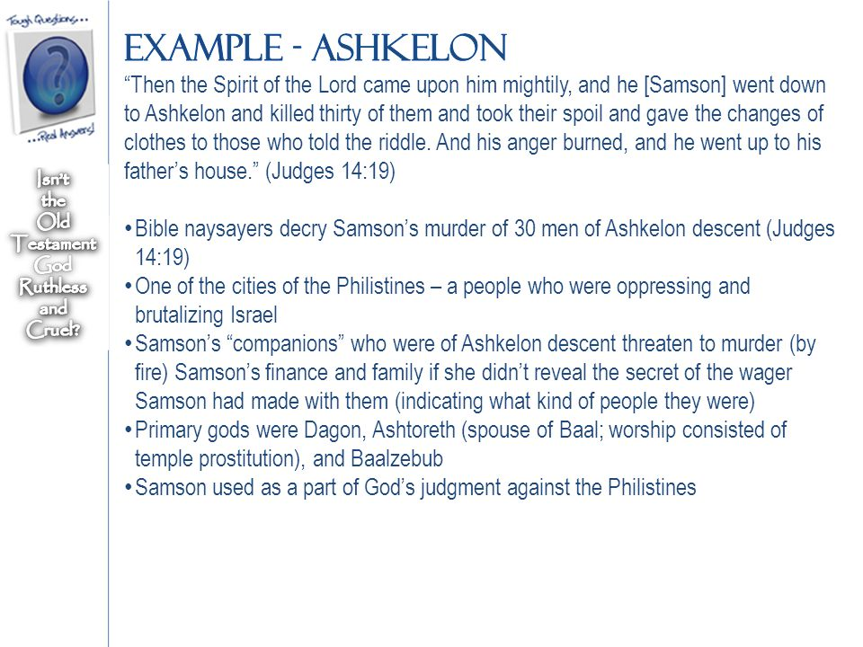 Then the Spirit of the Lord came upon him mightily, and he [Samson] went down to Ashkelon and killed thirty of them and took their spoil and gave the changes of clothes to those who told the riddle.