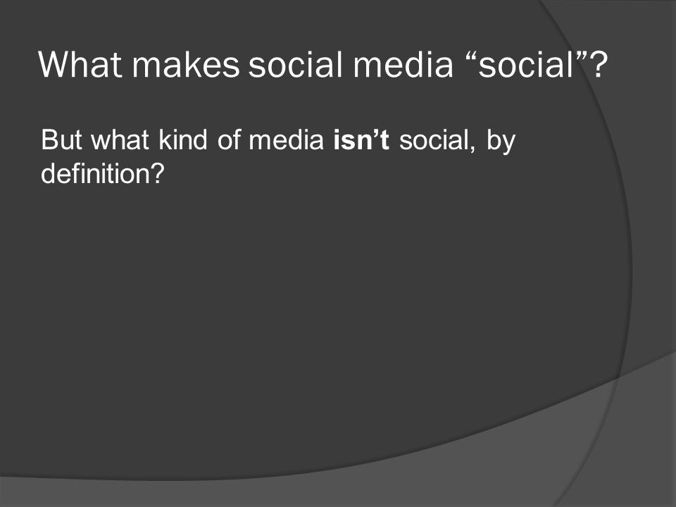 What makes social media social But what kind of media isn't social, by definition