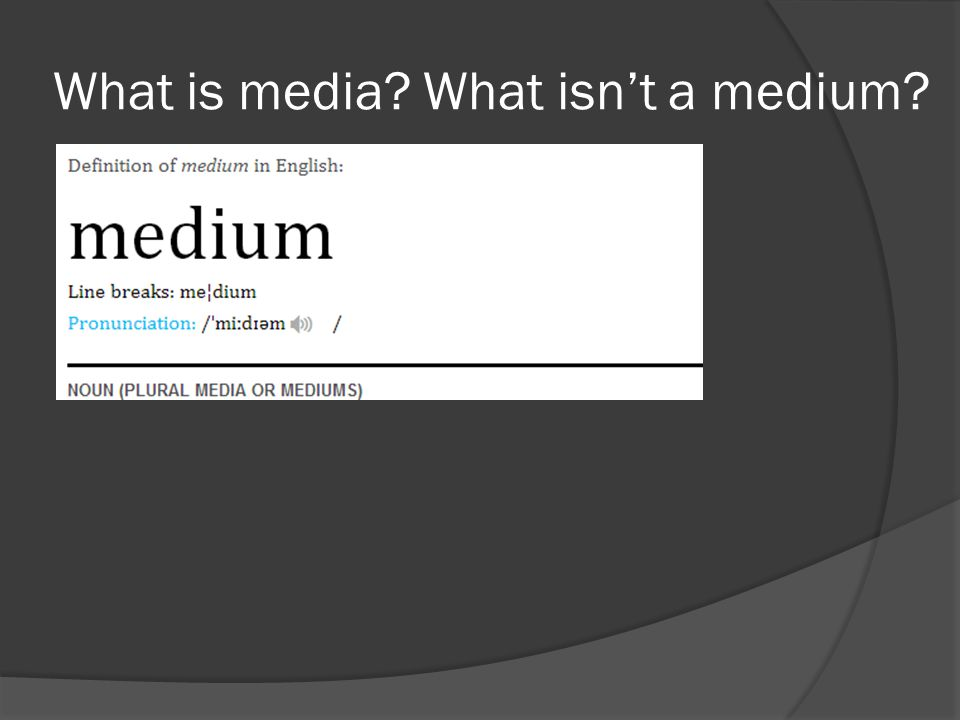 What is media What isn't a medium