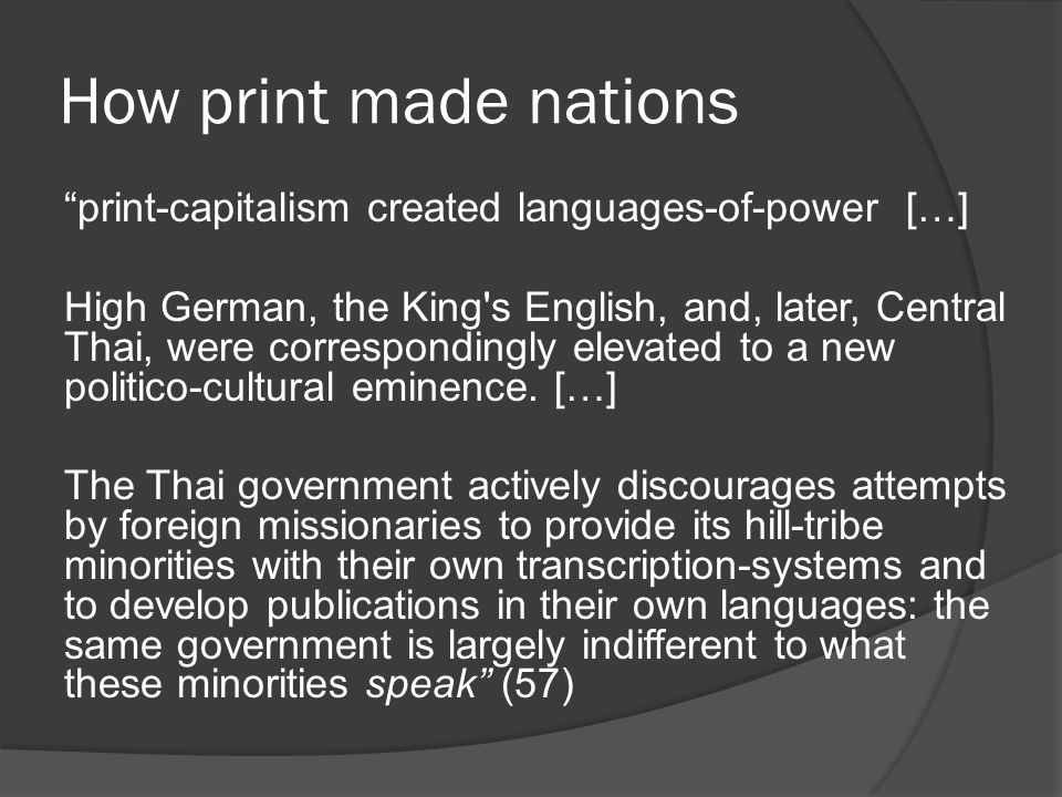 How print made nations print-capitalism created languages-of-power […] High German, the King s English, and, later, Central Thai, were correspondingly elevated to a new politico-cultural eminence.