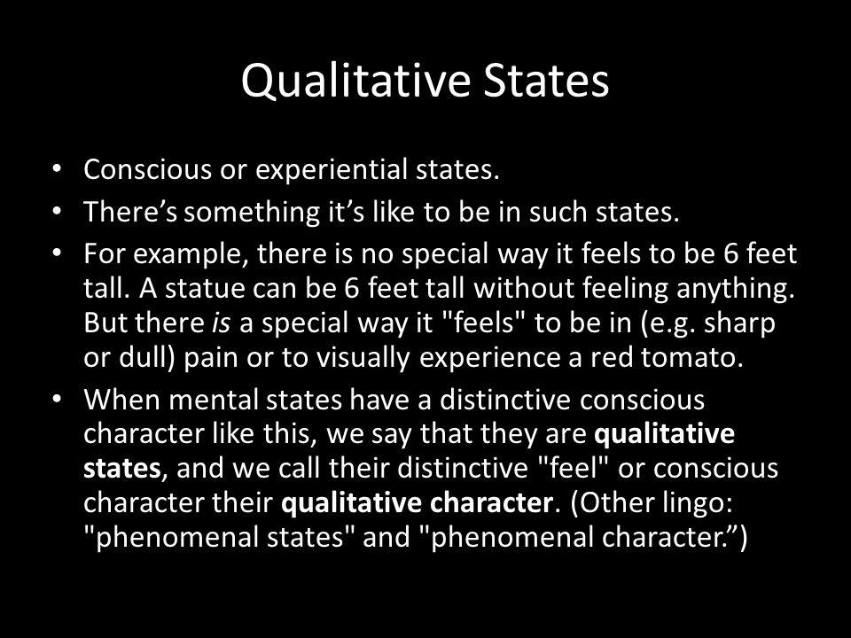 Qualitative States Conscious or experiential states.