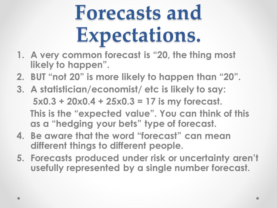 Forecasts and Expectations. 1.A very common forecast is 20, the thing most likely to happen .
