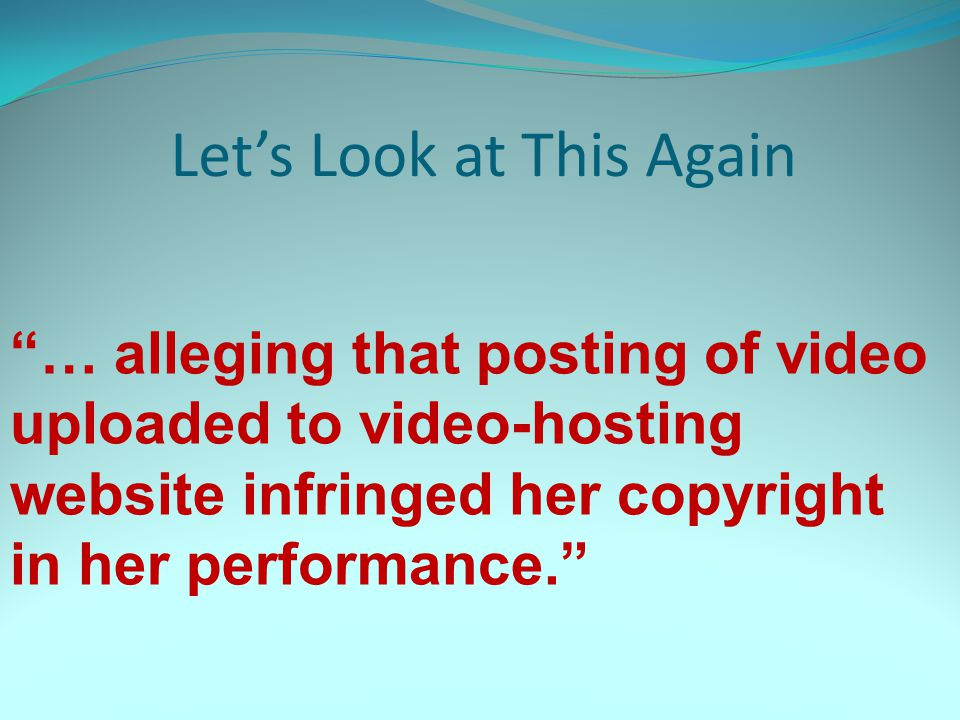 … alleging that posting of video uploaded to video-hosting website infringed her copyright in her performance. Let's Look at This Again