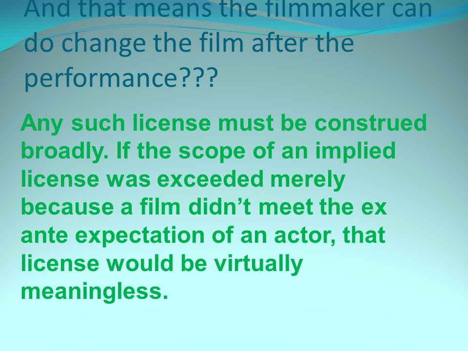 And that means the filmmaker can do change the film after the performance .