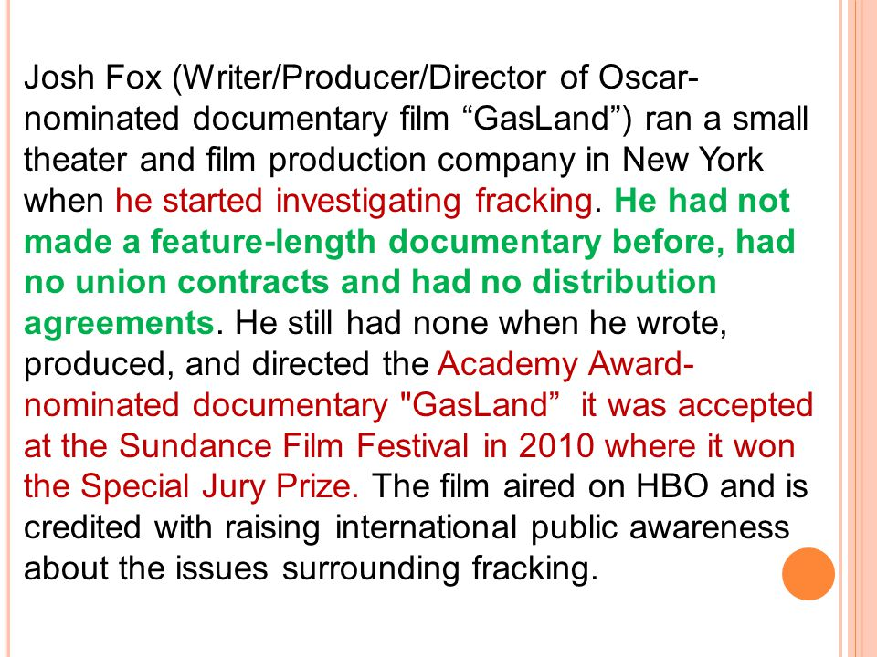 Josh Fox (Writer/Producer/Director of Oscar- nominated documentary film GasLand ) ran a small theater and film production company in New York when he started investigating fracking.