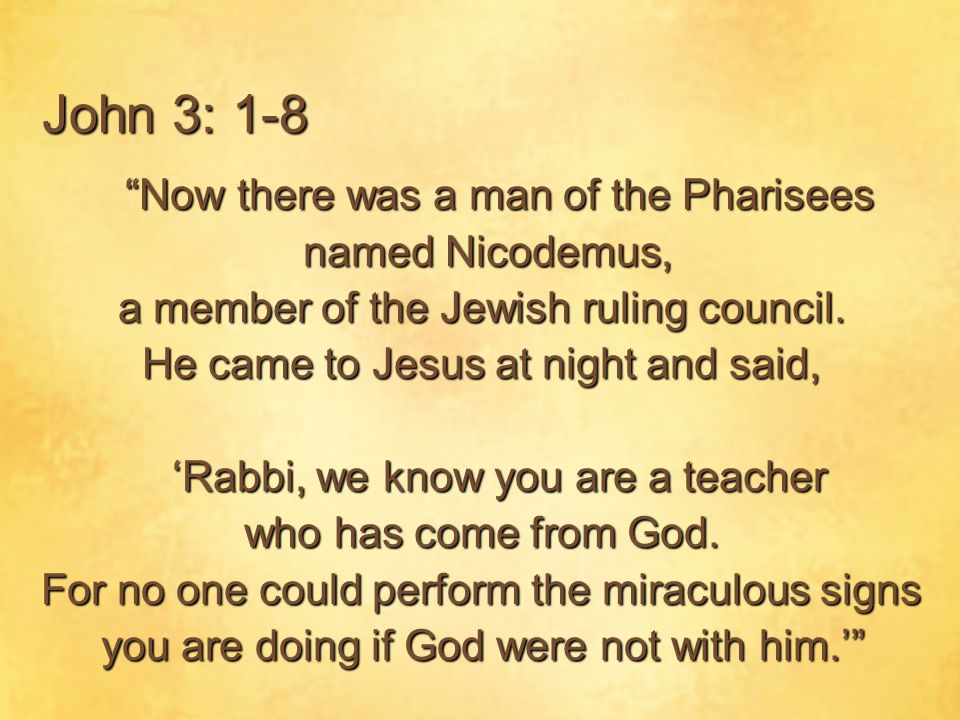 """John 3: 1-8 """"Now there was a man of the Pharisees """"Now there was a man of the Pharisees named Nicodemus, named Nicodemus, a member of the Jewish rulin"""