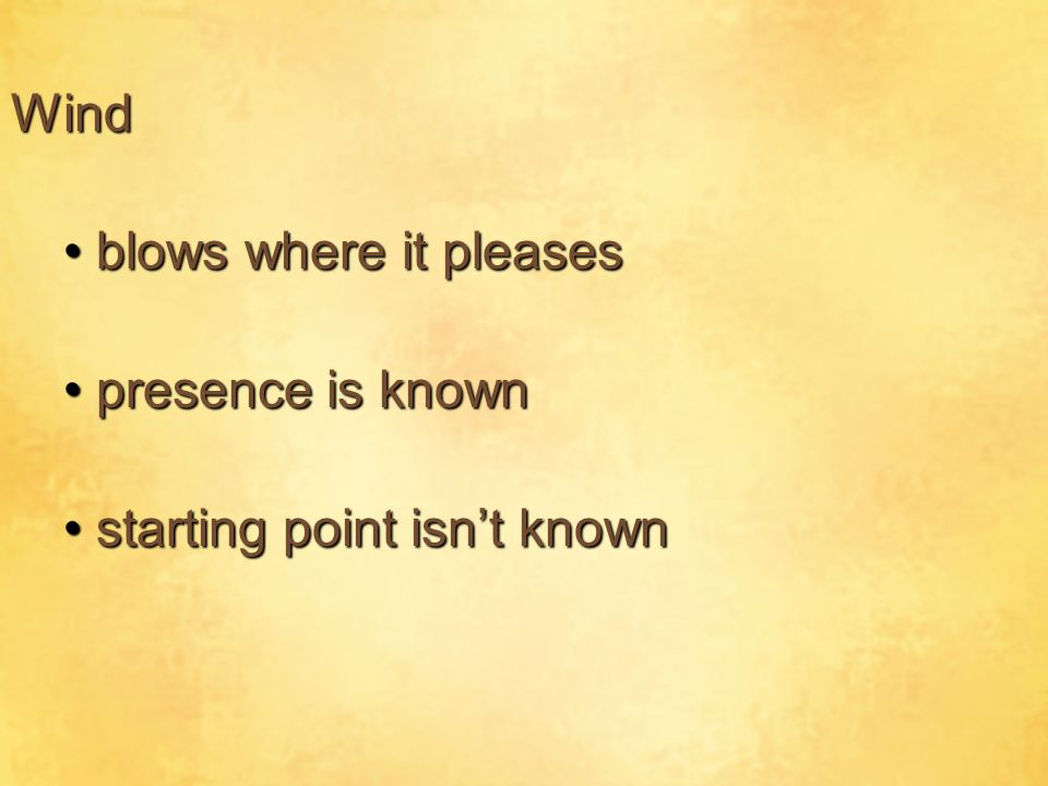 Wind blows where it pleasesblows where it pleases presence is knownpresence is known starting point isn't knownstarting point isn't known