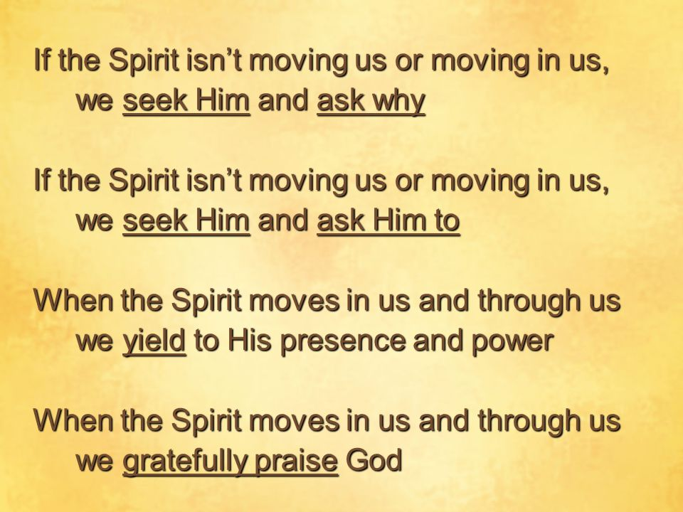 If the Spirit isn't moving us or moving in us, we seek Him and ask why If the Spirit isn't moving us or moving in us, we seek Him and ask Him to When