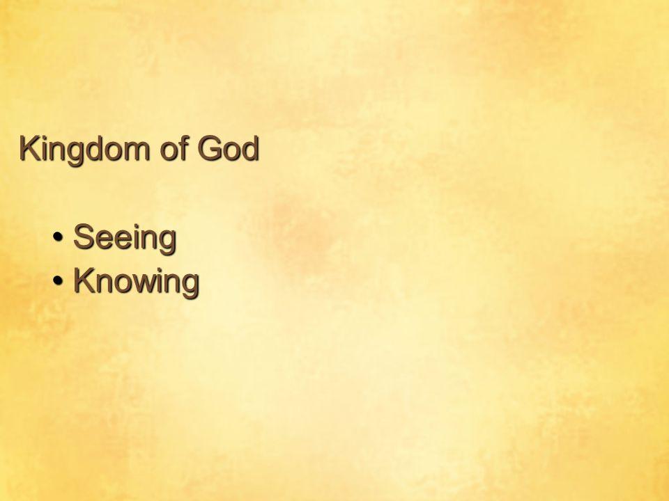 Kingdom of God SeeingSeeing KnowingKnowing