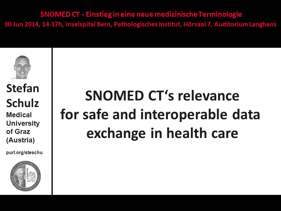 Stefan Schulz: SNOMED CT's relevance for safe and interoperable data exchange in health care  Agreement with LOINC for Lab Medicine – harmonization with SNOMED CT Observables hierarchy  Agreement with WHO  ICD-10  ICD-11  ICF  ICD-O  Classification-like terminologies: no direct mapping but formulation of queries against joint ontology (subset of SNOMED CT) Is SNOMED CT relevant in the future.