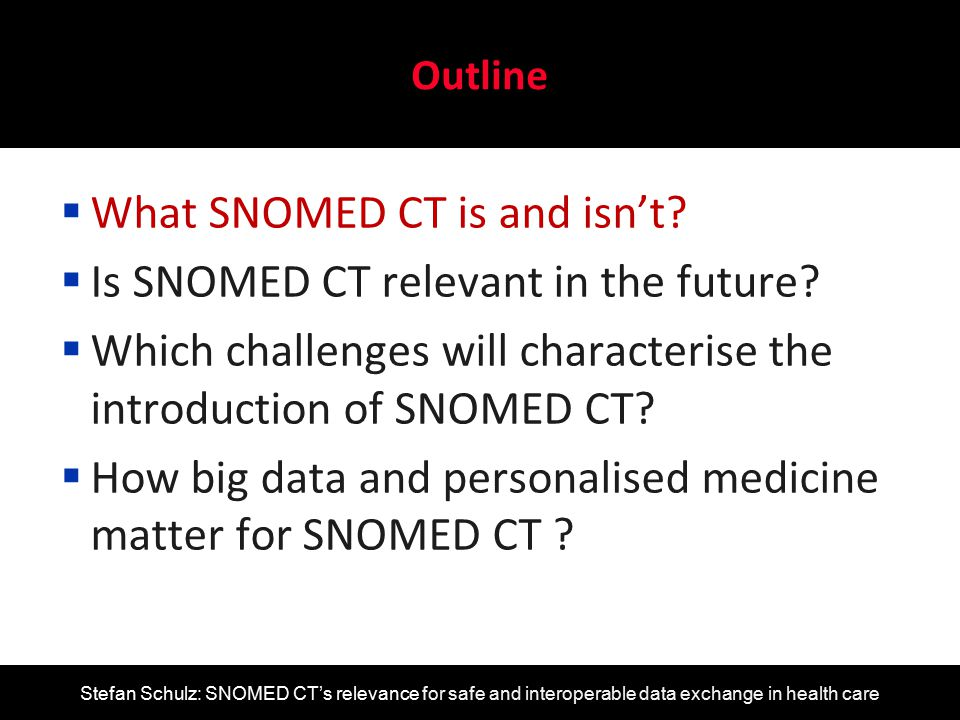 Stefan Schulz: SNOMED CT's relevance for safe and interoperable data exchange in health care Conclusions