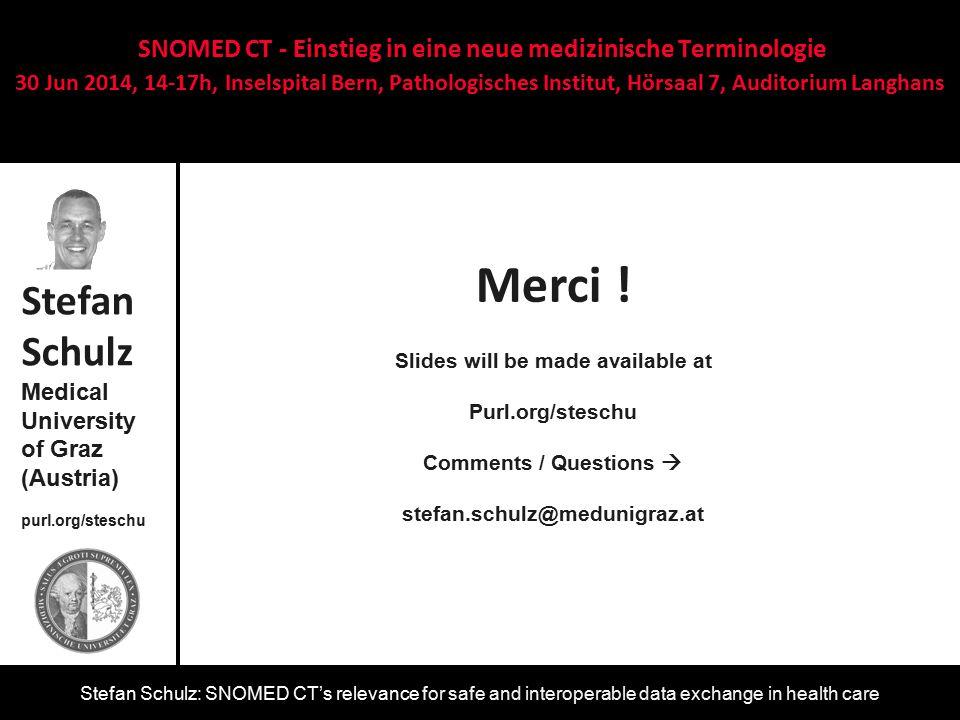 Stefan Schulz: SNOMED CT's relevance for safe and interoperable data exchange in health care Merci ! Stefan Schulz Medical University of Graz (Austria