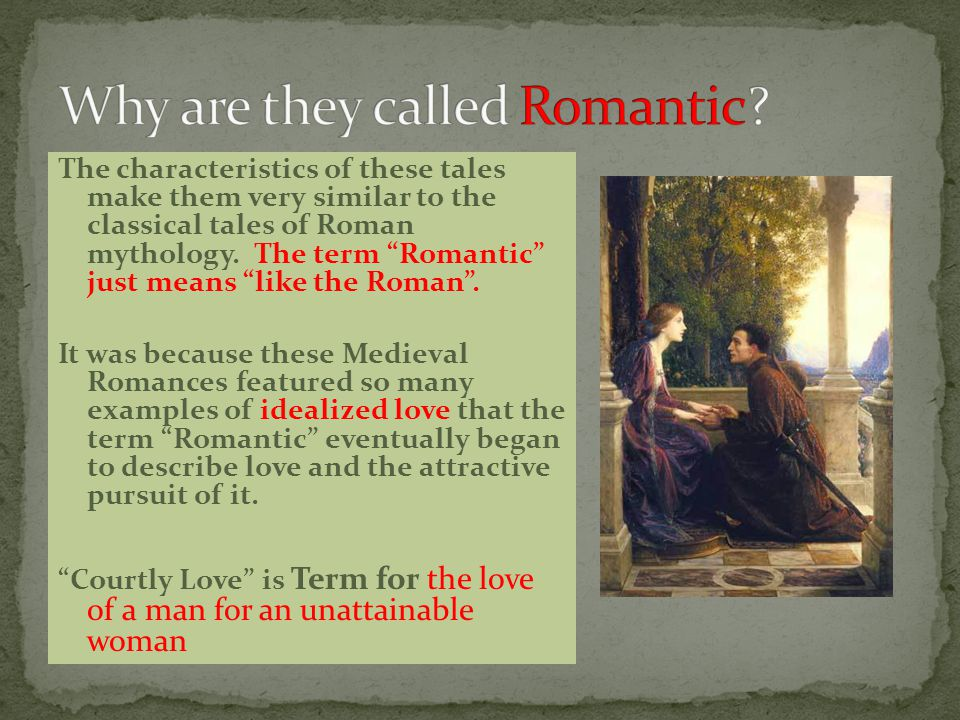 """The characteristics of these tales make them very similar to the classical tales of Roman mythology. The term """"Romantic"""" just means """"like the Roman""""."""