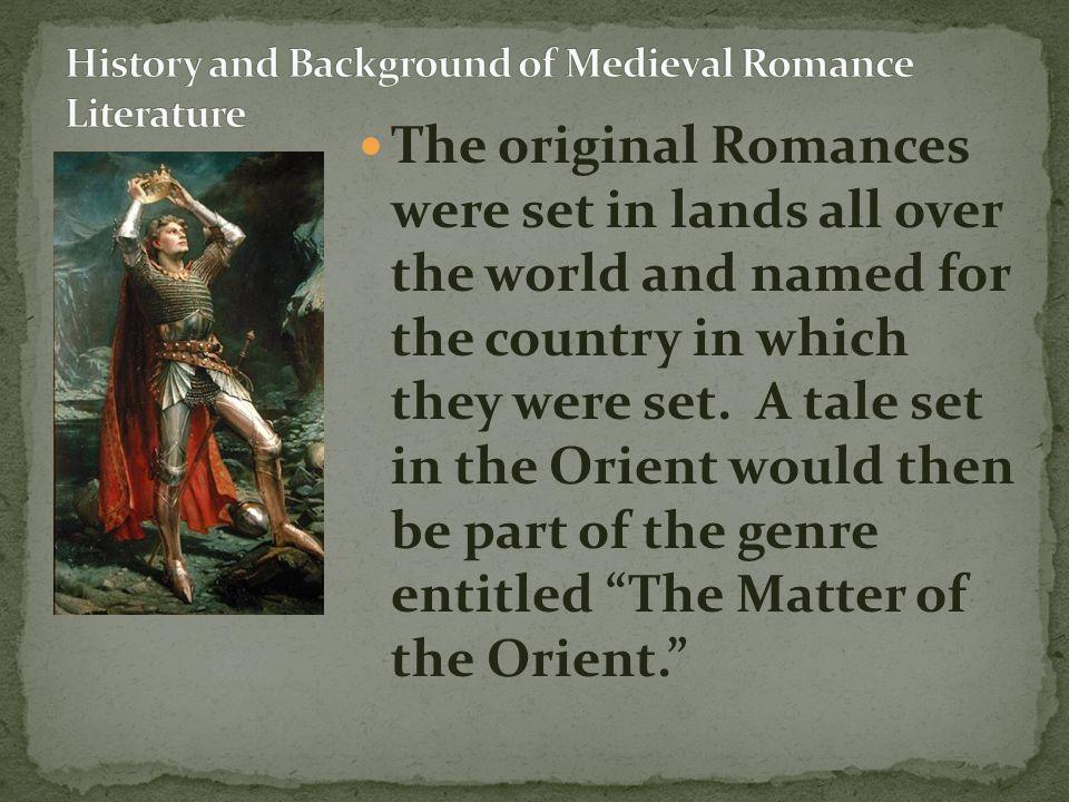 The original Romances were set in lands all over the world and named for the country in which they were set. A tale set in the Orient would then be pa