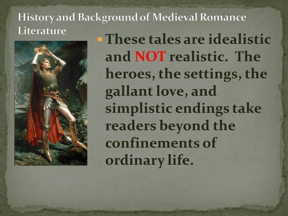 These tales are idealistic and NOT realistic. The heroes, the settings, the gallant love, and simplistic endings take readers beyond the confinements