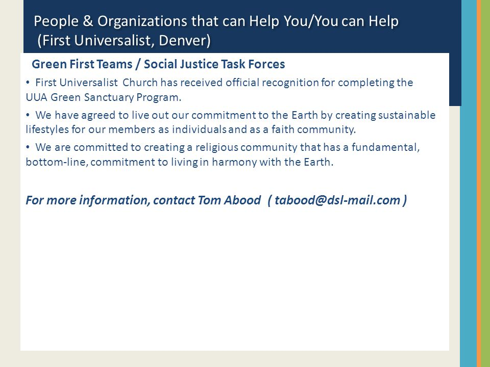 People & Organizations that can Help You/You can Help (First Universalist, Denver) Green First Teams / Social Justice Task Forces First Universalist C