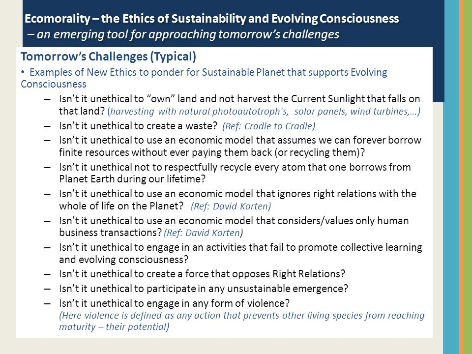 Tomorrow's Challenges (Typical) Examples of New Ethics to ponder for Sustainable Planet that supports Evolving Consciousness – Isn't it unethical to ""