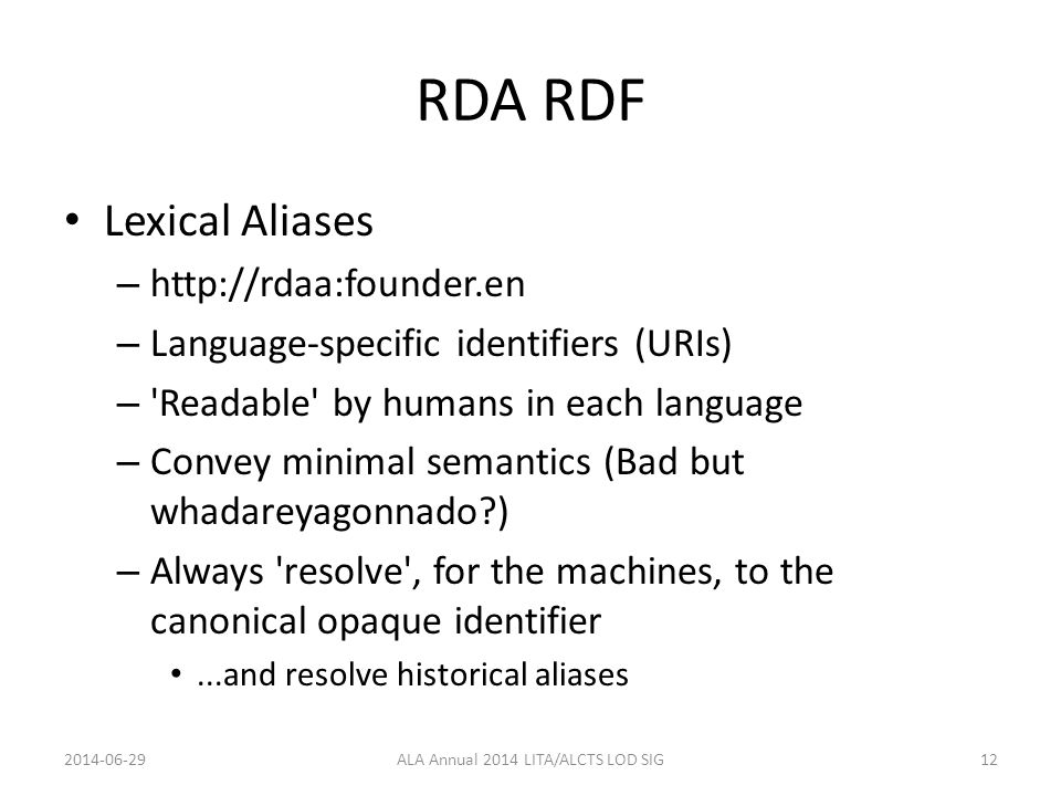 RDA RDF Lexical Aliases – http://rdaa:founder.en – Language-specific identifiers (URIs) – 'Readable' by humans in each language – Convey minimal seman