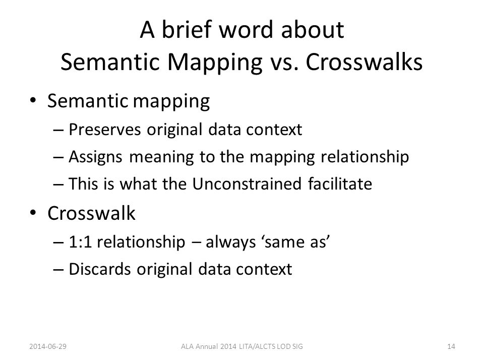A brief word about Semantic Mapping vs. Crosswalks Semantic mapping – Preserves original data context – Assigns meaning to the mapping relationship –