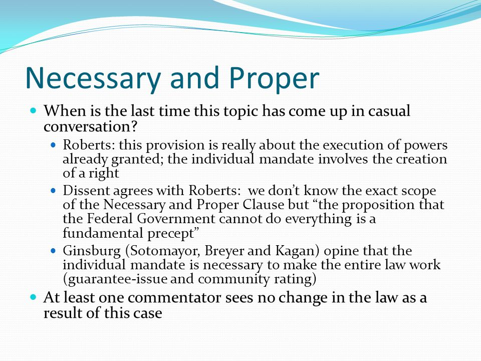 Necessary and Proper When is the last time this topic has come up in casual conversation? Roberts: this provision is really about the execution of pow