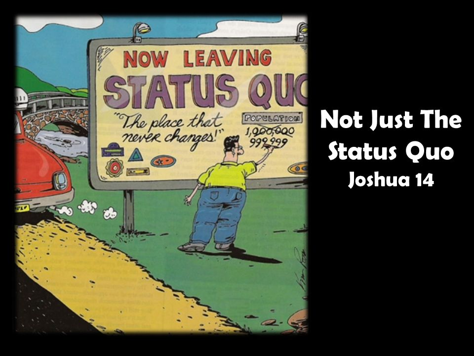 Not Just The Status Quo Joshua 14