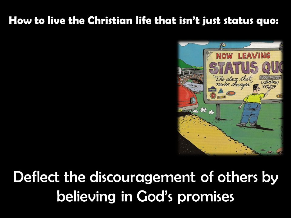 How to live the Christian life that isn't just status quo: Deflect the discouragement of others by believing in God's promises