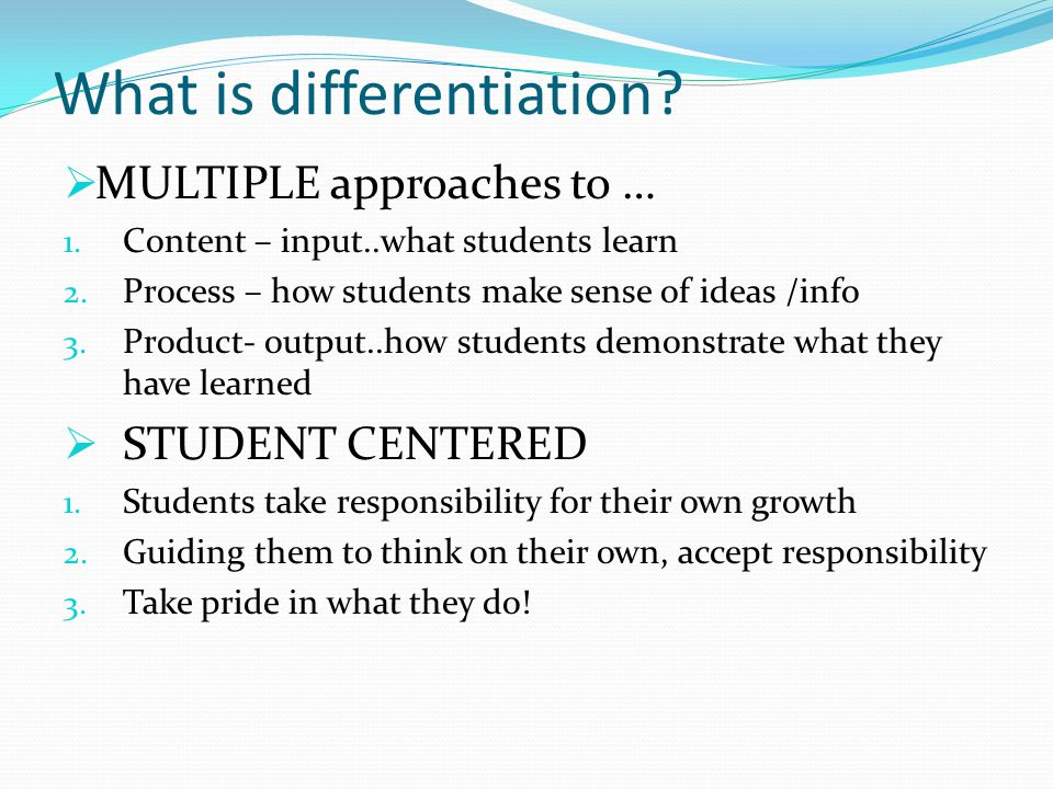 What is differentiation. BLEND of whole –class, group, and individual instruction  ORGANIC 1.