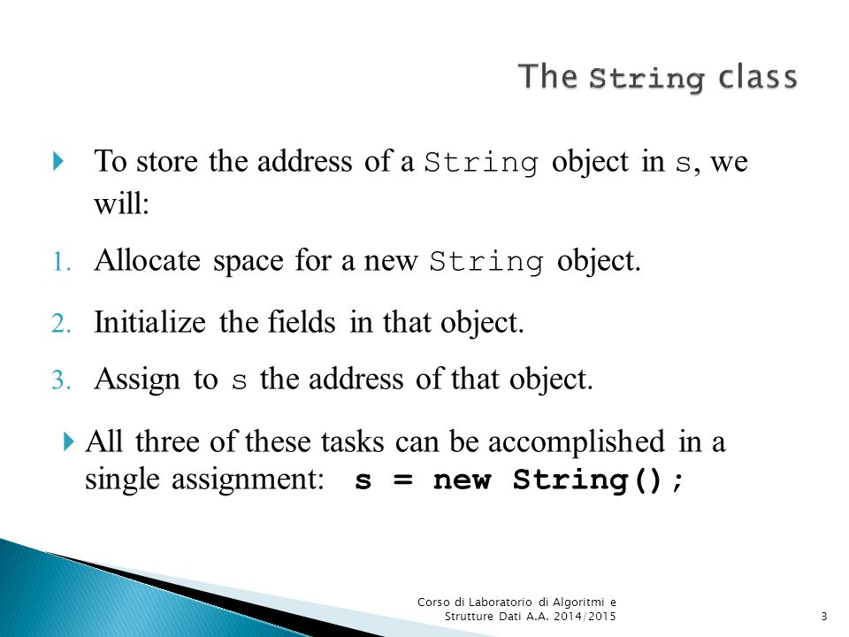  To store the address of a String object in s, we will: 1.