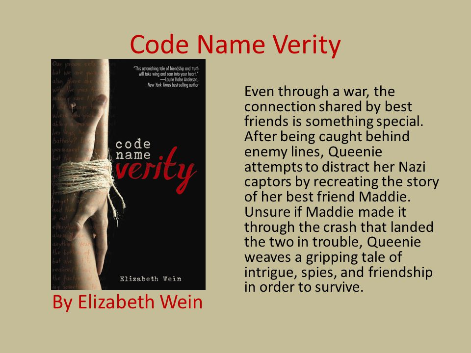 Code Name Verity By Elizabeth Wein Even through a war, the connection shared by best friends is something special. After being caught behind enemy lin