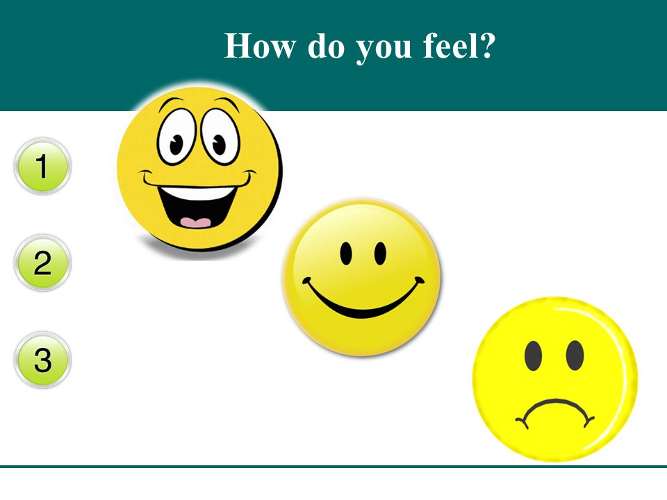 How do you feel?