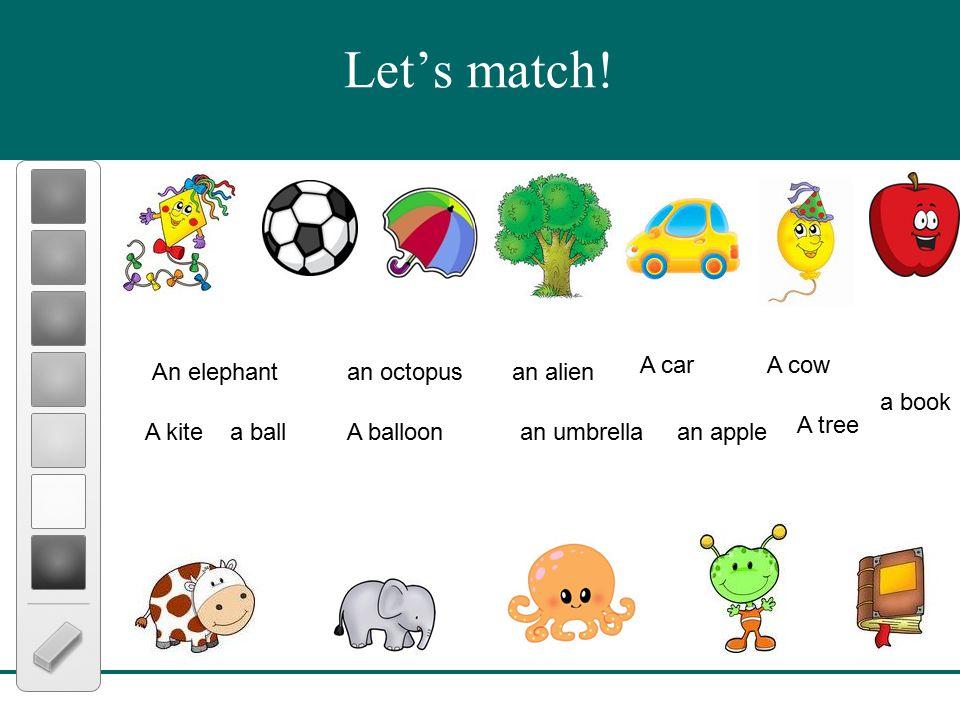 Let's match! An elephant an octopusan alien A cowA car A kite a ball a book an applean umbrellaA balloon A tree