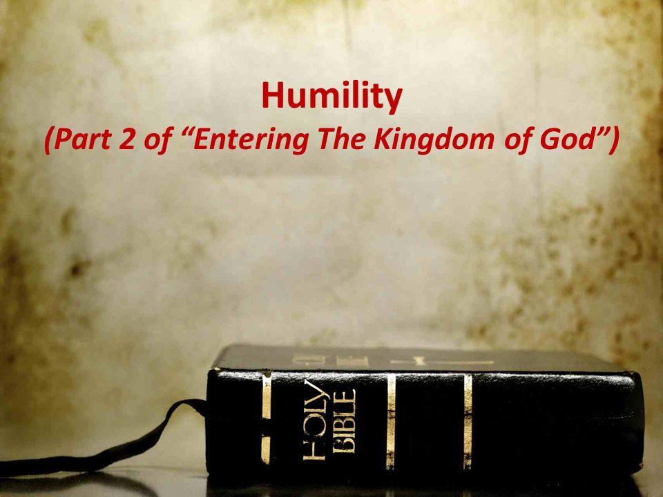 We Need Humility to Enter Because: