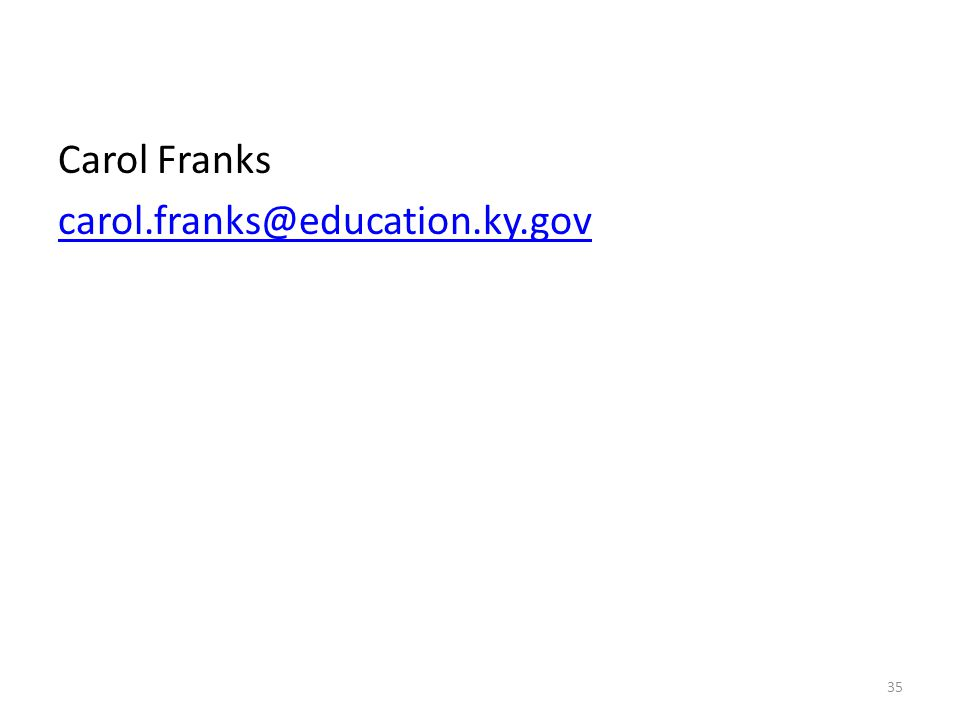 Carol Franks carol.franks@education.ky.gov 35