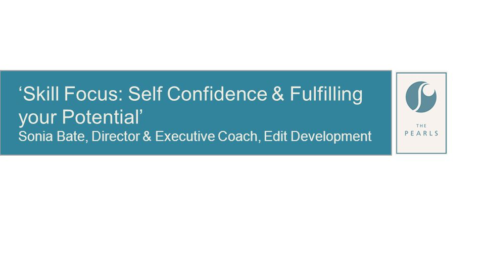 'Skill Focus: Self Confidence & Fulfilling your Potential' Sonia Bate, Director & Executive Coach, Edit Development