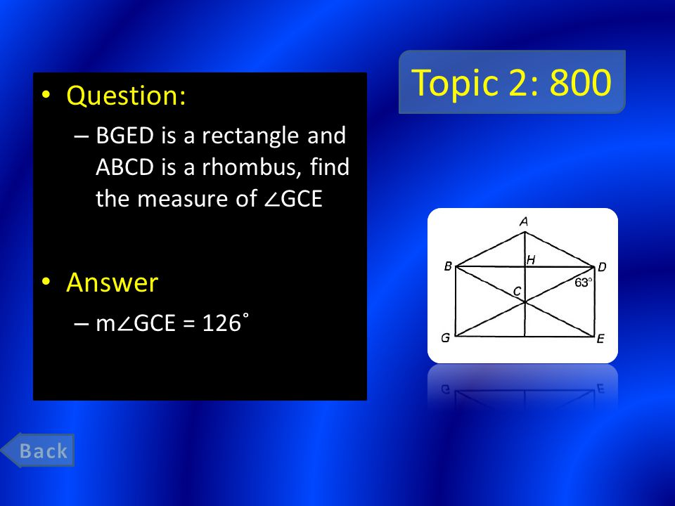 Topic 2: 800 Question: – BGED is a rectangle and ABCD is a rhombus, find the measure of ∠ GCE Answer – m ∠ GCE = 126˚