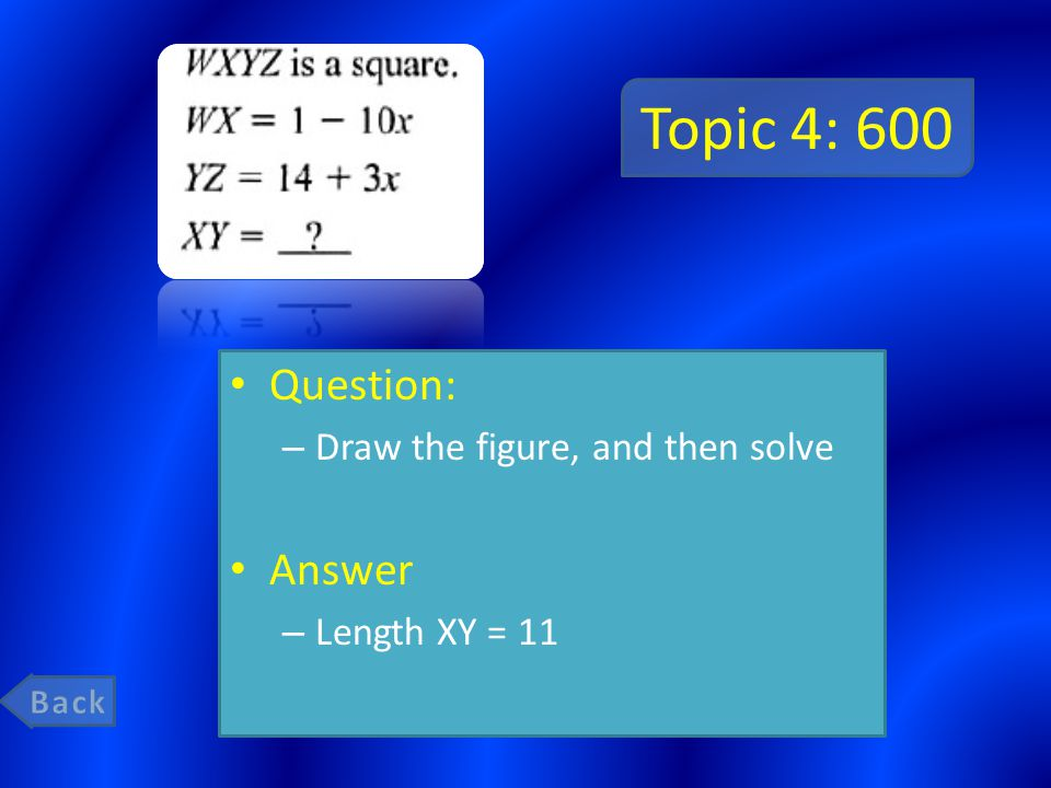 Topic 4: 600 Question: – Draw the figure, and then solve Answer – Length XY = 11