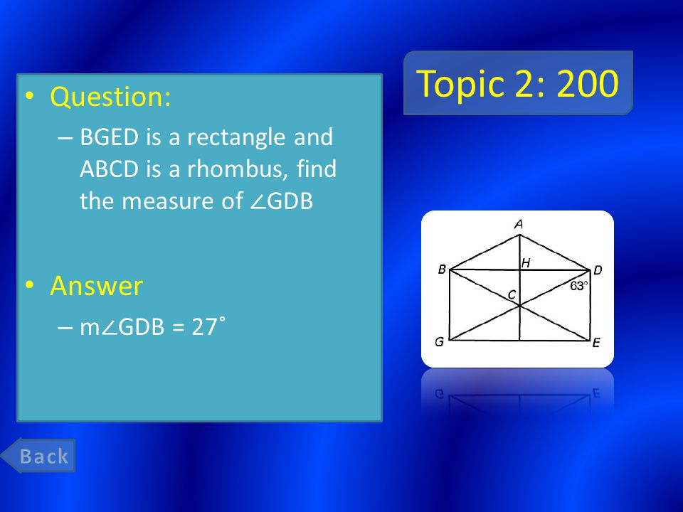 Topic 2: 200 Question: – BGED is a rectangle and ABCD is a rhombus, find the measure of ∠ GDB Answer – m ∠ GDB = 27˚