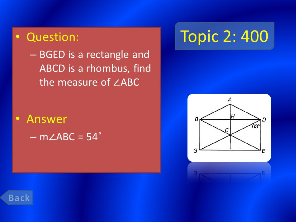 Topic 2: 400 Question: – BGED is a rectangle and ABCD is a rhombus, find the measure of ∠ ABC Answer – m ∠ ABC = 54˚