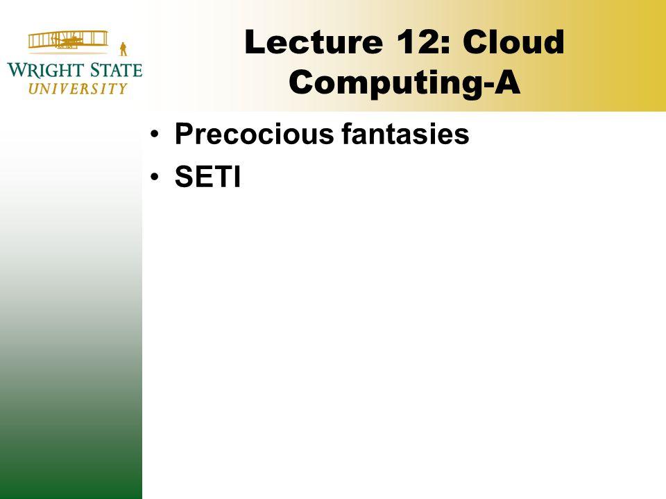 Lecture 12: Cloud Computing-A Precocious fantasies SETI