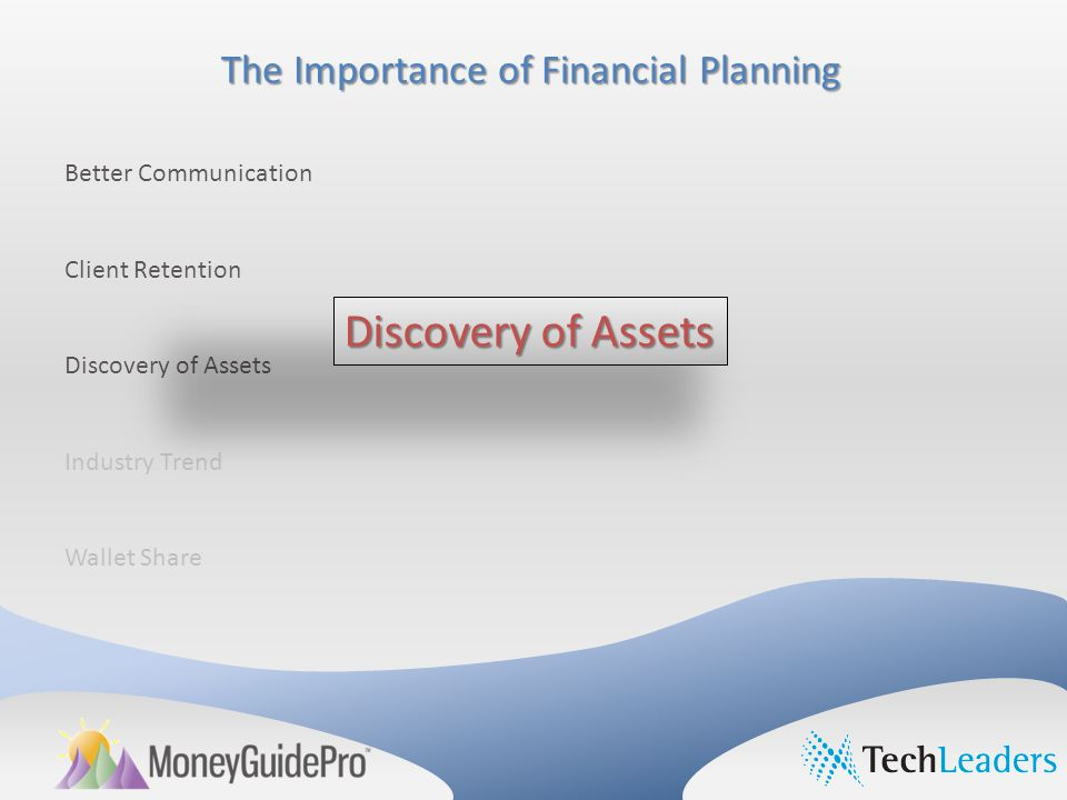 The Importance of Financial Planning Better Communication Client Retention Discovery of Assets Industry Trend Wallet Share Discovery of Assets