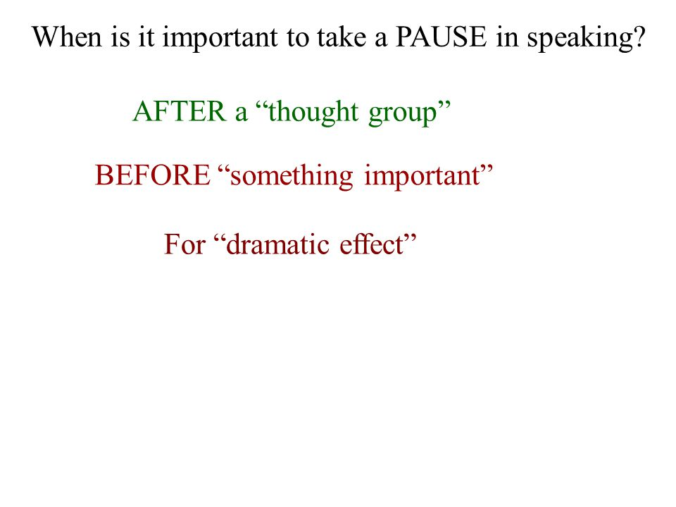 When is it important to take a PAUSE in speaking.