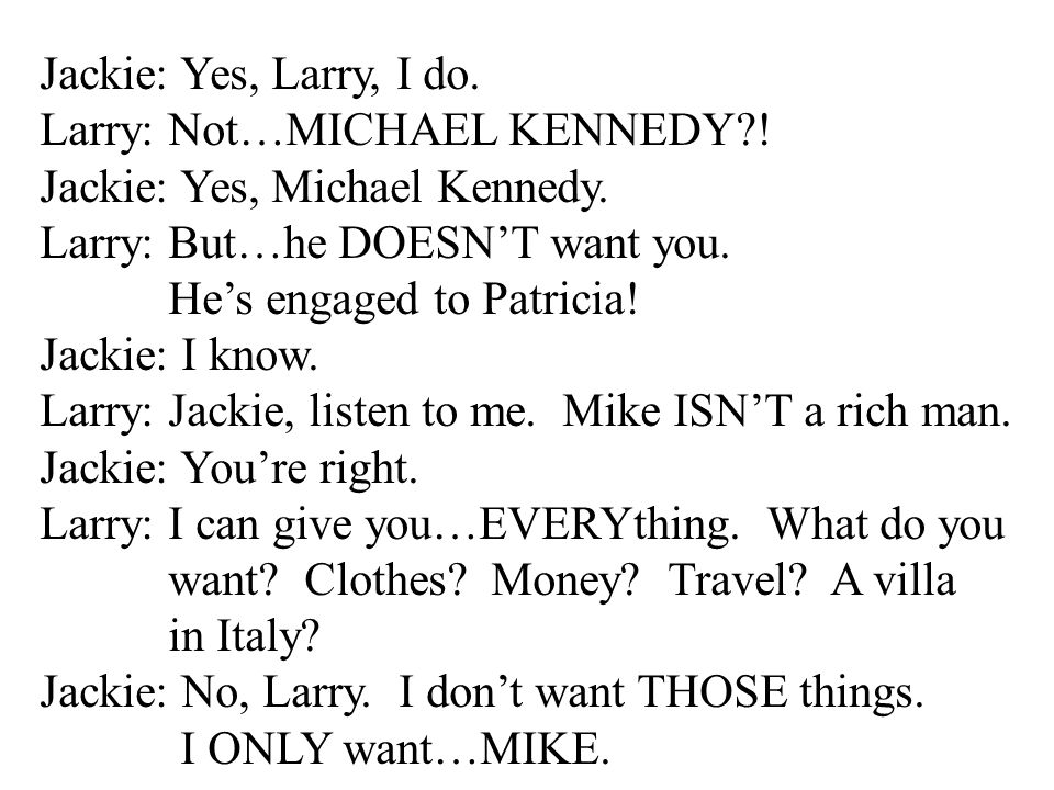 Jackie: Yes, Larry, I do.Larry: Not…MICHAEL KENNEDY?.