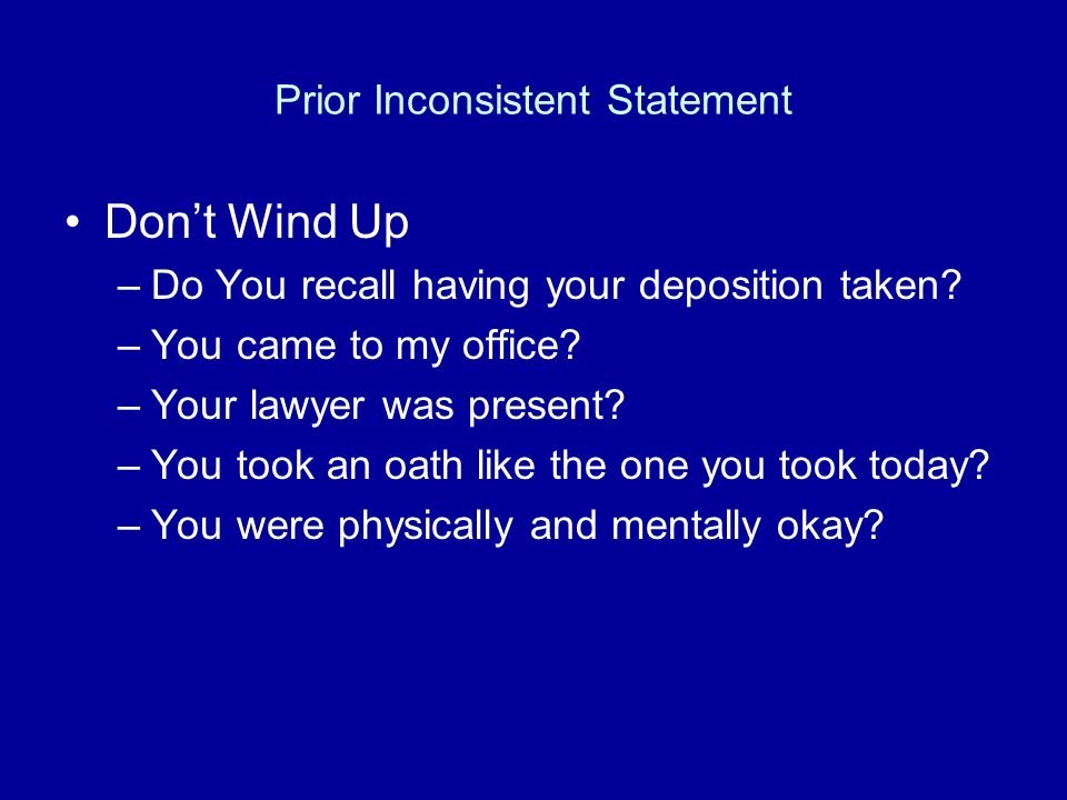 1. Prior Inconsistent Statements –Lawyers Preparing for Trial Want to Obtain as Many of These as Possible 2. Credibility Attacks –Case Specific Prior