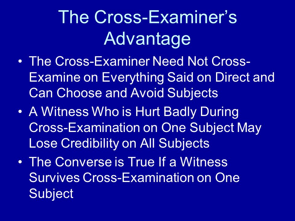 Jurors Vote on Every Q and Every A If They Agree with the Cross-Examiner and Reject the Witness, the Cross- Examiner's Rule I Soars and the Witness's Credibility Suffers Along with the Opposing Lawyer's Rule I If the Jurors Agree with the Witness, the Reverse is True Rules and Laws of Probability