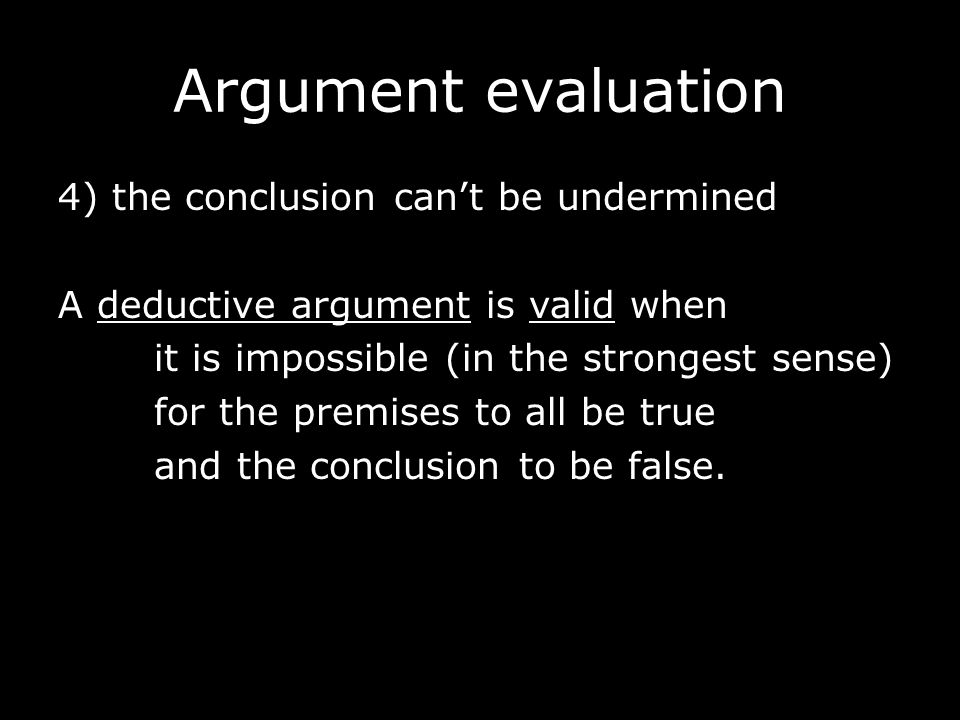 Argument evaluation it is impossible for … the conclusion to be false Any argument where the conclusion cannot be false is always valid.