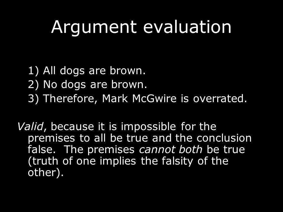 Argument evaluation Inductive arguments do not share this standard of validity.