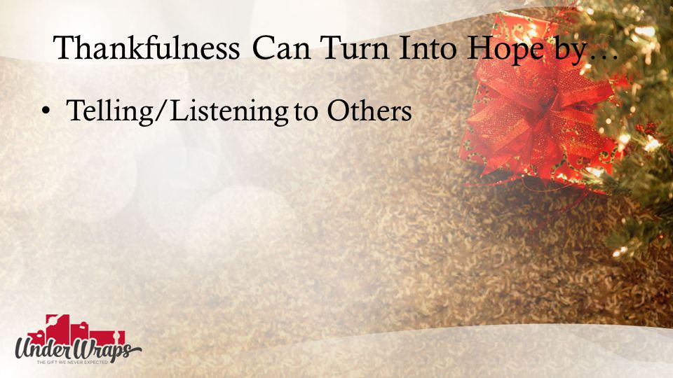 Thankfulness Can Turn Into Hope by… Telling/Listening to Others