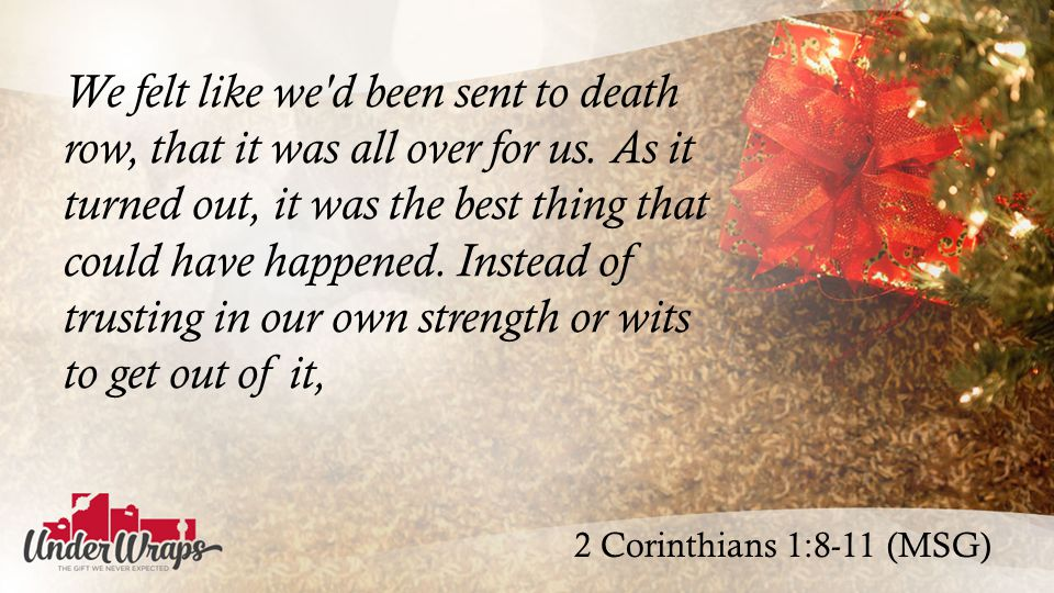 2 Corinthians 1:8-11 (MSG) We felt like we d been sent to death row, that it was all over for us.