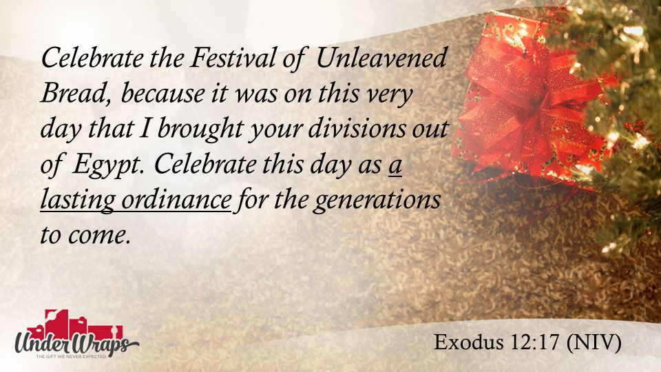 Exodus 12:17 (NIV) Celebrate the Festival of Unleavened Bread, because it was on this very day that I brought your divisions out of Egypt.